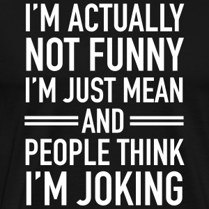 I'm Actually Not Funny... T-shirts - Herre premium T-shirt