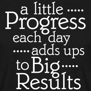 A Little Progress Each Day Adds Up To Big Results T-shirts - Mannen T-shirt