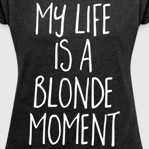 Blonde Moment Funny Quote T-shirts - Vrouwen T-shirt met opgerolde mouwen