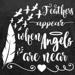 Feathers appear when angels are near T-Shirts - Women's T-shirt with rolled up sleeves