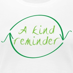 'A kind reminder' recycling T-shirt WHITE - Women's Premium T-Shirt