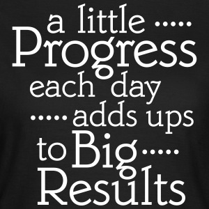 A Little Progress Each Day Adds Up To Big Results Tee shirts - T-shirt Femme