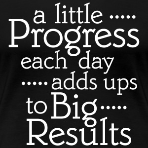 A Little Progress Each Day Adds Up To Big Results T-Shirts - Frauen Premium T-Shirt