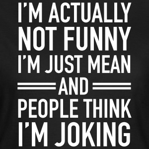 I'm Actually Not Funny... T-shirts - Vrouwen T-shirt