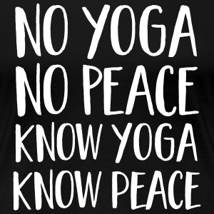 No Yoga, No Peace - Know Yoga, Know Peace T-skjorter - Premium T-skjorte for kvinner