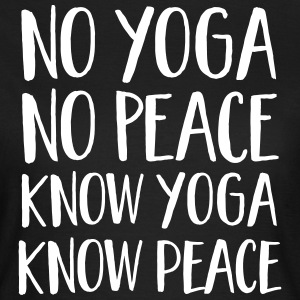 No Yoga, No Peace - Know Yoga, Know Peace T-shirts - Vrouwen T-shirt