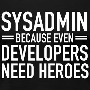 Geek | Sysadmin Hero T-Shirts - Frauen Premium T-Shirt