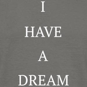 i have a dream - Männer T-Shirt