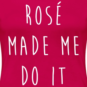 Rosé Do It Funny Quote T-shirts - Vrouwen Premium T-shirt