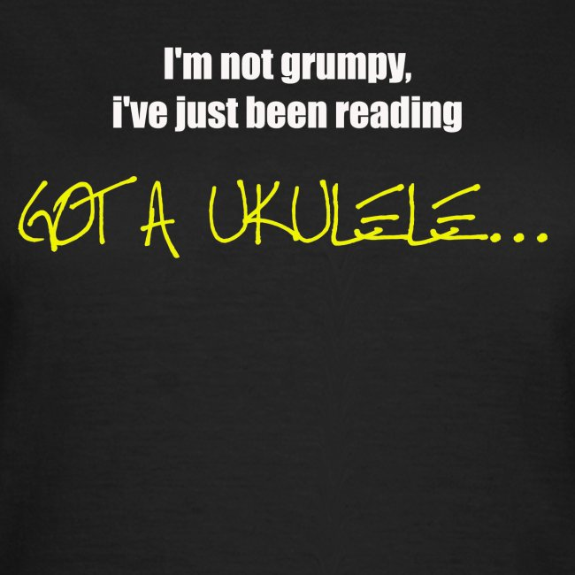 Ladies Got A Ukulele grumpy shirt