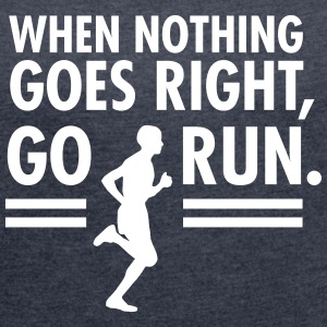 When Nothing Goes Right, Go Run. T-Shirts - Women's T-shirt with rolled up sleeves