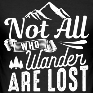 Not all who Wander are Lost T-Shirts - Männer Slim Fit T-Shirt