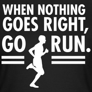 When Nothing Goes Right, Go Run. T-shirts - Dame-T-shirt