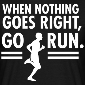 When Nothing Goes Right, Go Run. T-shirts - Mannen T-shirt
