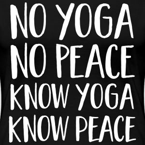 No Yoga, No Peace - Know Yoga, Know Peace T-shirts - Vrouwen Premium T-shirt