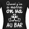 Quand y'en a marre on va au bar - T-shirt Femme