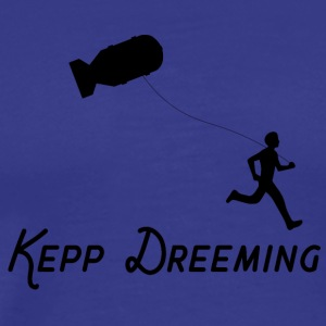 Keep Dreaming - Men's Premium T-Shirt