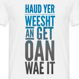 Get Oan Wae it Scottish Motivational Speaking T-Shirts - Men's T-Shirt