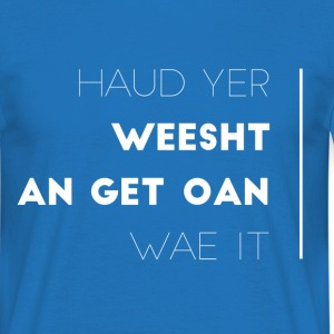Scottish Slang For Be Quiet, Shut Up & Get on with T-Shirts - Men's T-Shirt