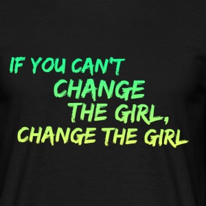 If you Can't Change the Girl, Change the Girl Joke T-Shirts - Men's T-Shirt