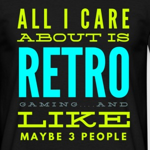 All I care about is Retro Gaming Funny Tshirt T-Shirts - Men's T-Shirt