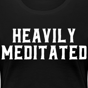 Heavily Meditated T-shirts - Dame premium T-shirt