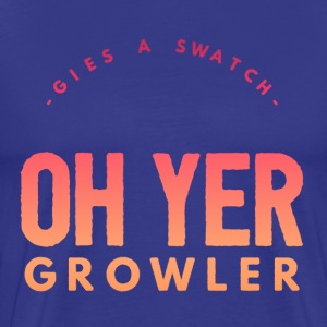 Gies A Swatch Oh Yer Growler Funny Scottish Slang T-Shirts - Men's Premium T-Shirt