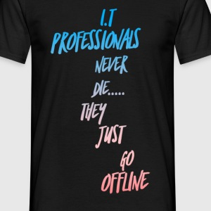 IT Professionals Never die They just go Offline Jo T-Shirts - Men's T-Shirt