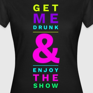 Get Me Drunk & Enjoy the Show Funny Alcohol Design T-Shirts - Women's T-Shirt