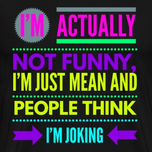 I'm Not Actually Funny, I'm Just Mean Joke Design T-Shirts - Men's Premium T-Shirt
