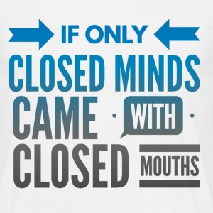 Closed Minds should Have Closed Mouths Joke Design T-Shirts - Men's T-Shirt