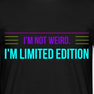 I'm Not Weird, I'm Limited Edition Funny Saying T-Shirts - Men's T-Shirt