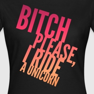 Bitch Please I Ride a Unicorn Funny Joke Quote T-Shirts - Women's T-Shirt