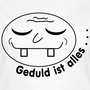 Geduld ist alles / patience T-Shirts - Frauen T-Shirt