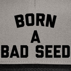 Born A Bad Seed Funny Quote Caps & luer - Snapback-caps
