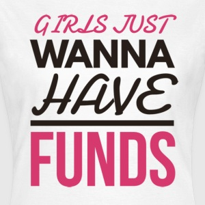 Girls Just Wanna have Funds Funny Joke Design T-Shirts - Women's T-Shirt