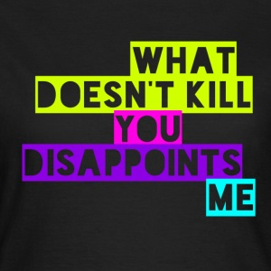 What Doesn't Kill you Disappoints Me Joke Design T-Shirts - Women's T-Shirt