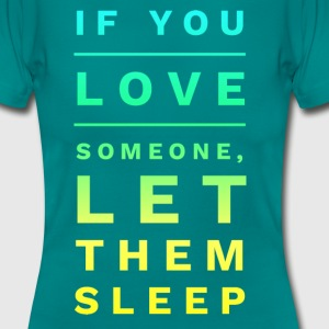 If you Love someone Let them Sleep Funny Design T-Shirts - Women's T-Shirt