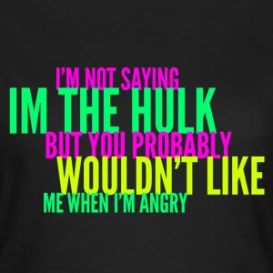 Wouldn't Like Me When I'm Angry Joke Design T-Shirts - Women's T-Shirt