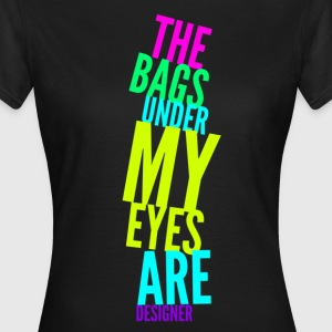 The Bags Under My Eyes are Designer Joke Design T-Shirts - Women's T-Shirt