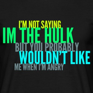 Wouldn't Like Me When I'm Angry Joke Design T-Shirts - Men's T-Shirt