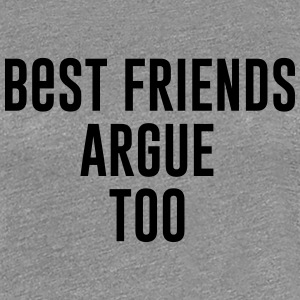 Best Friends argue too T-skjorter - Premium T-skjorte for kvinner