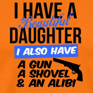i have a beautiful daughter i also have a gun - Männer Premium T-Shirt