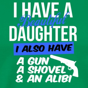 i have a beautiful daughter i also have a gun a sh - Männer Premium T-Shirt