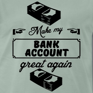 Make my bank account great again T-Shirts - Männer Premium T-Shirt