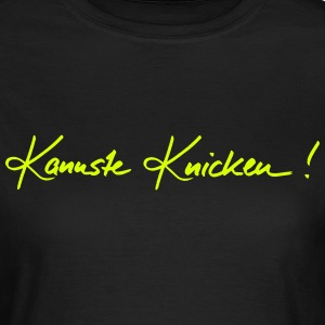 Kannste Knicken T-Shirts - Frauen T-Shirt