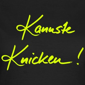 Kannste - Knicken  T-Shirts - Frauen T-Shirt