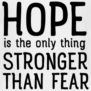 Hope Is The Only Thing Stronger Than Fear T-Shirts - Kinder Premium T-Shirt