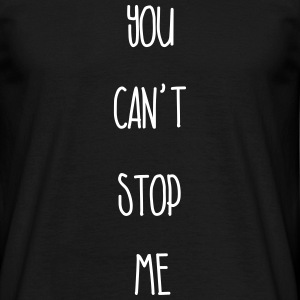 you can´t stop me - Männer T-Shirt