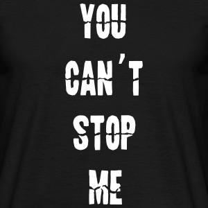 you can't stop me - Männer T-Shirt